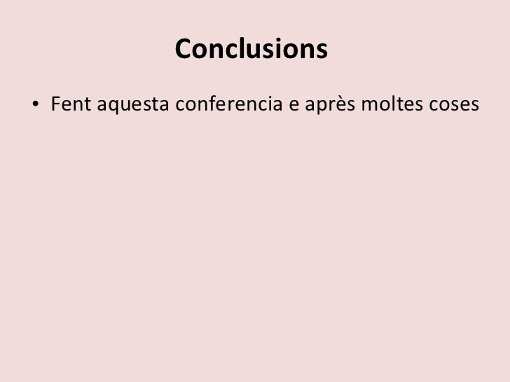 Conclusions   <ul><li>Fent aquesta conferencia e après moltes coses </li></ul>