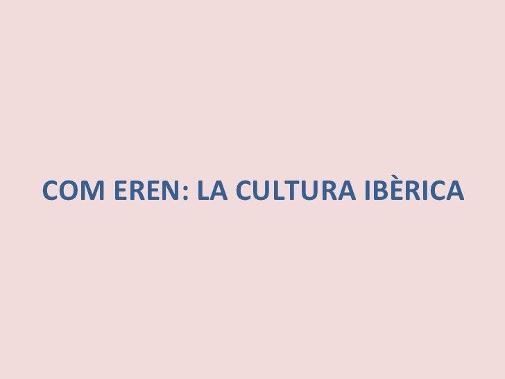 COM EREN: LA CULTURA IBÈRICA