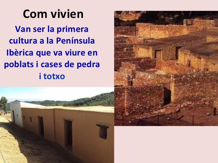 Com vivien Van ser la primera cultura a la Península Ibèrica que va viure en poblats i cases de pedra  i totxo