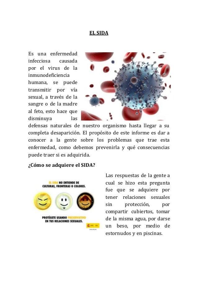 EL SIDA  Es una enfermedad  infecciosa causada  por el virus de la  inmunodeficiencia  humana, se puede  transmitir por ví...