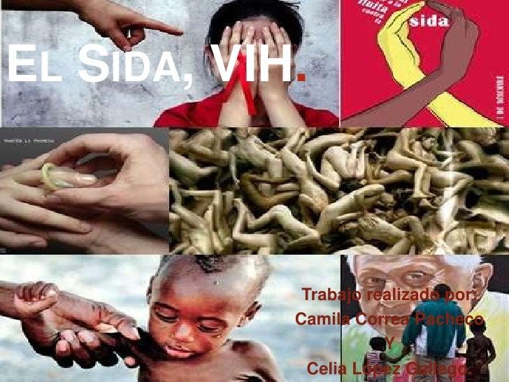 EL SIDA, VIH.                           Trabajo realizado por:                         Camila Correa Pacheco         Traba...