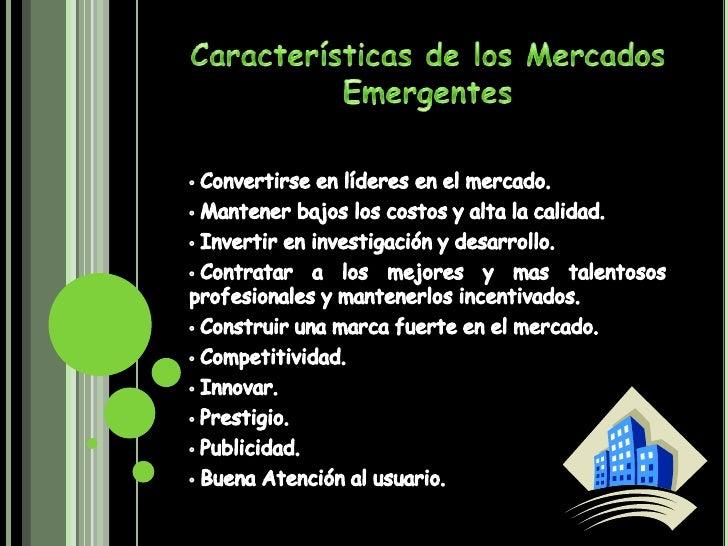 Características de los Mercados Emergentes<br /><ul><li> Convertirse en líderes en el mercado.