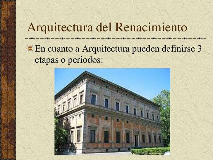 Arquitectura del Renacimiento<br />En cuanto a Arquitectura pueden definirse 3 etapas o periodos:<br />