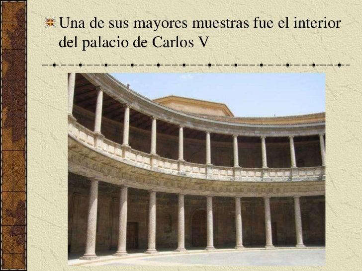 Una de sus mayores muestras fue el interior del palacio de Carlos V<br />