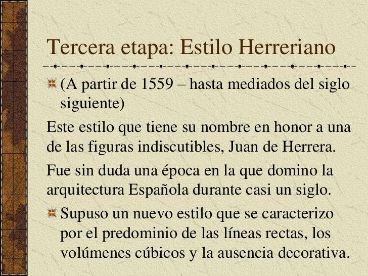 Tercera etapa: Estilo Herreriano<br />(A partir de 1559 – hasta mediados del siglo siguiente)<br />Este estilo que tiene s...