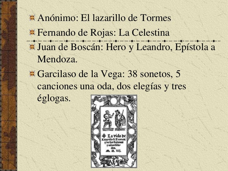 Anónimo: El lazarillo de Tormes<br />Fernando de Rojas: La Celestina<br />Juan de Boscán: Hero y Leandro, Epístola a Mendo...