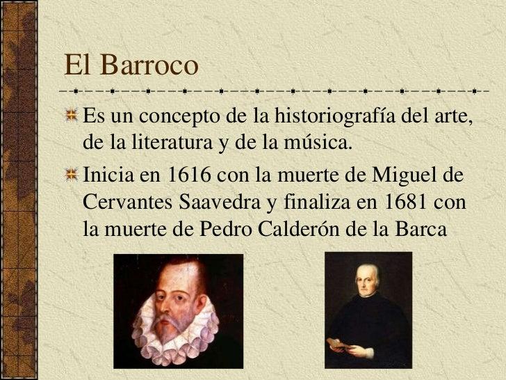 El Barroco<br />Es un concepto de la historiografía del arte, de la literatura y de la música.<br />Inicia en 1616 con la ...