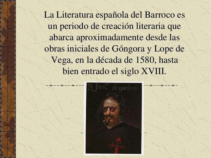 La Literatura española del Barroco es un periodo de creación literaria que abarca aproximadamente desde las obras iniciale...