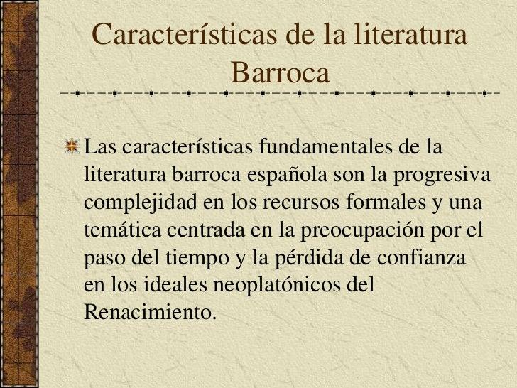 Características de la literatura Barroca<br />Las características fundamentales de la literatura barroca española son la p...