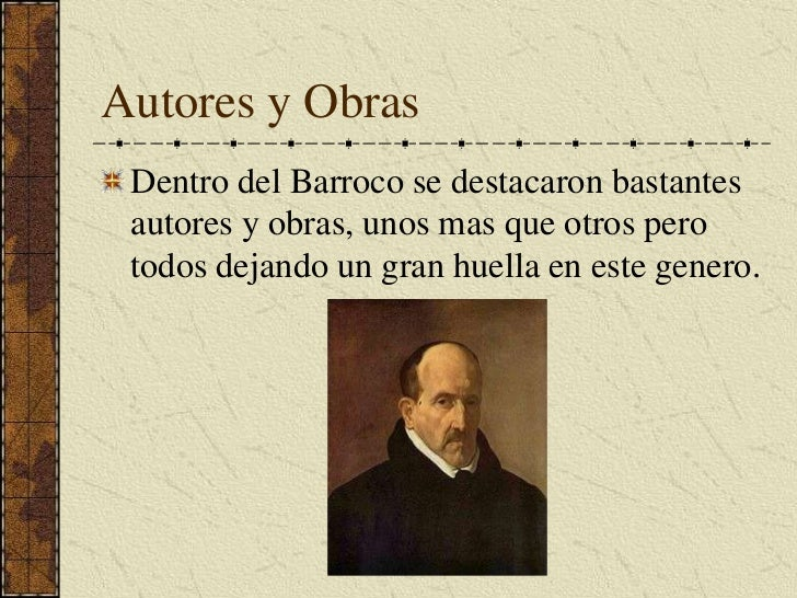Autores y Obras<br />Dentro del Barroco se destacaron bastantes autores y obras, unos mas que otros pero todos dejando un ...