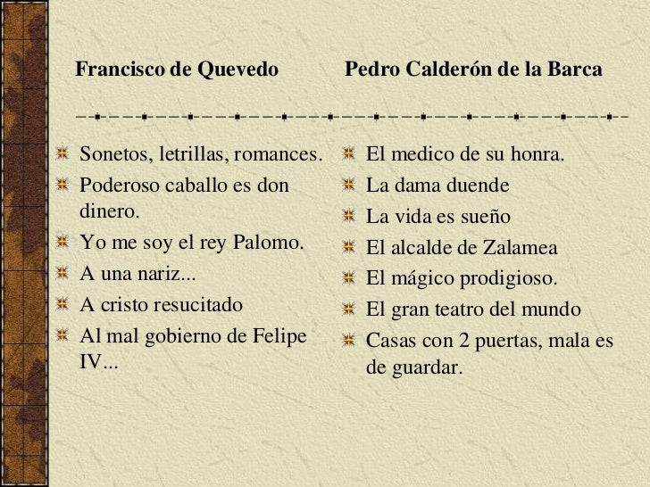 Francisco de Quevedo<br />Pedro Calderón de la Barca<br />Sonetos, letrillas, romances.<br />Poderoso caballo es don diner...