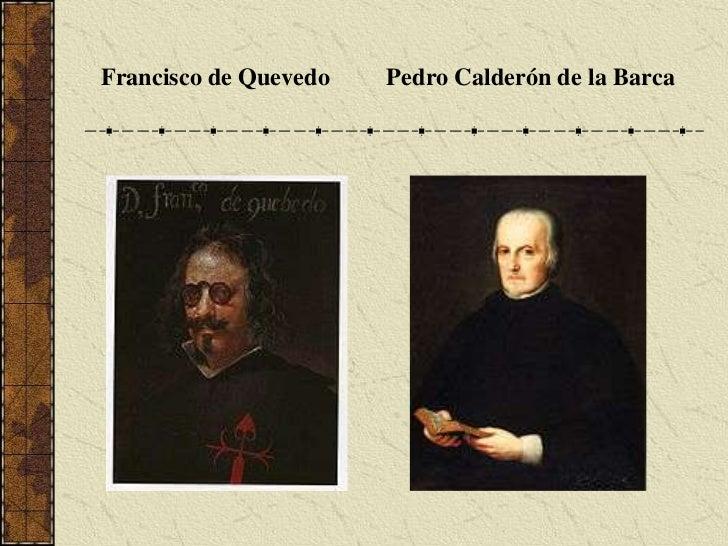 Francisco de Quevedo<br />Pedro Calderón de la Barca<br />