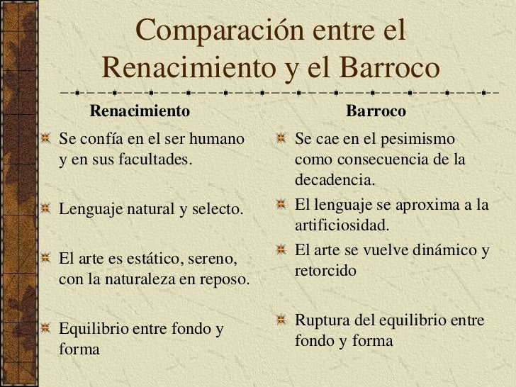 Comparación entre el Renacimiento y el Barroco<br />Renacimiento<br />Se confía en el ser humano y en sus facultades.<br /...