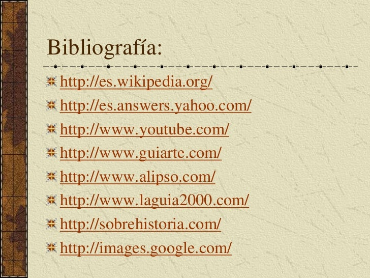 Bibliografía:<br />http://es.wikipedia.org/<br />http://es.answers.yahoo.com/<br />http://www.youtube.com/<br />http://www...