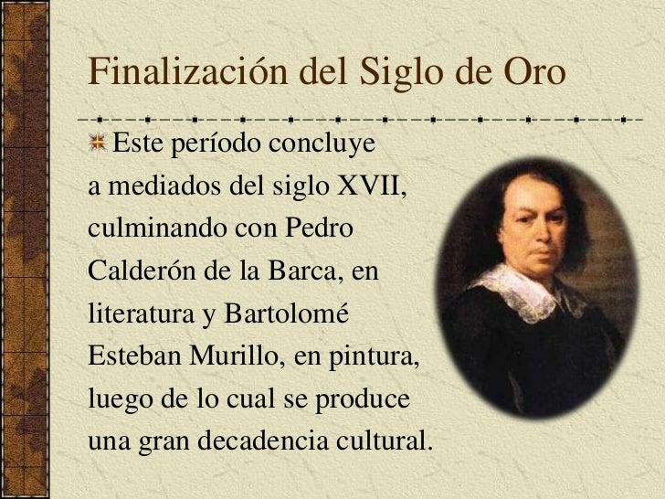 Finalización del Siglo de Oro<br />Este período concluye <br />a mediados del siglo XVII, <br />culminando con Pedro <br /...