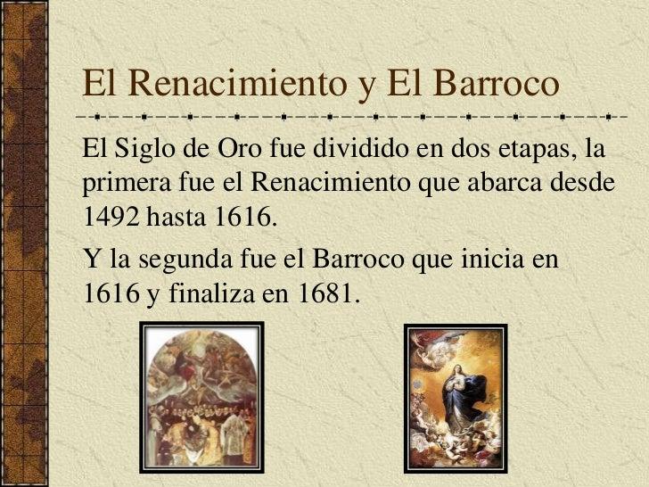 El Renacimiento y El Barroco<br />El Siglo de Oro fue dividido en dos etapas, la primera fue el Renacimiento que abarca de...