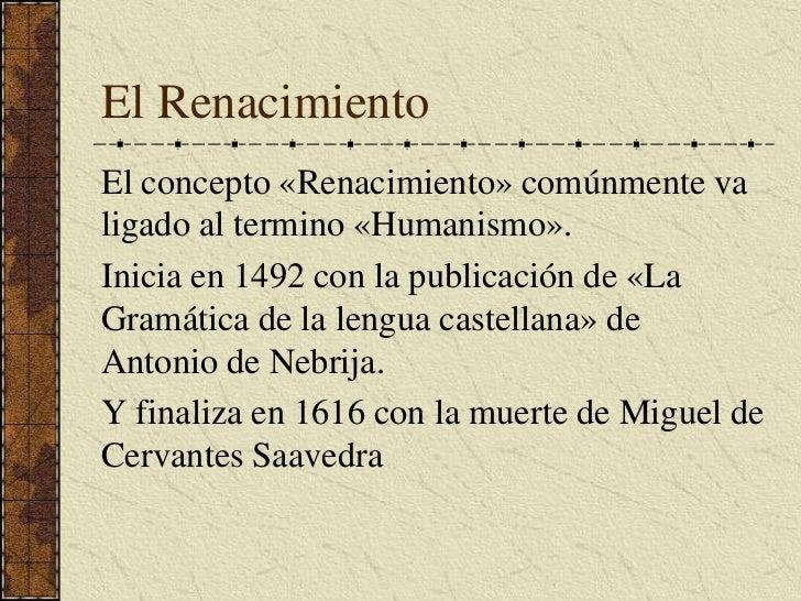 El Renacimiento<br />El concepto «Renacimiento» comúnmente va ligado al termino «Humanismo».<br />Inicia en 1492 con la pu...