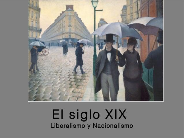 El siglo XIXLiberalismo y Nacionalismo