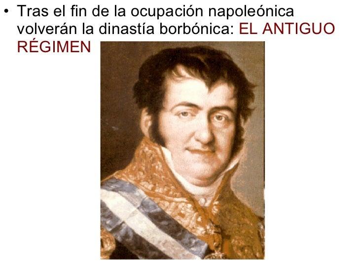 <ul><li>Tras el fin de la ocupación napoleónica volverán la dinastía borbónica:  EL ANTIGUO RÉGIMEN </li></ul>