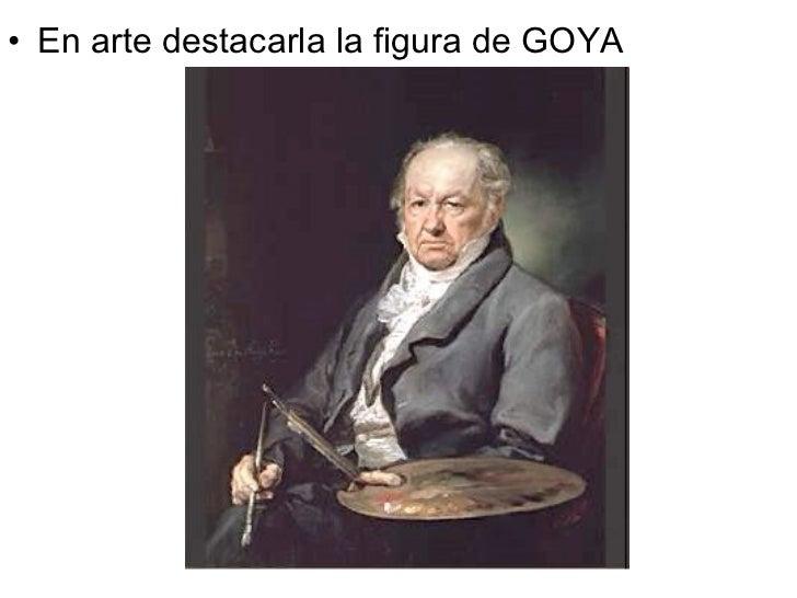 <ul><li>En arte destacarla la figura de GOYA  </li></ul>