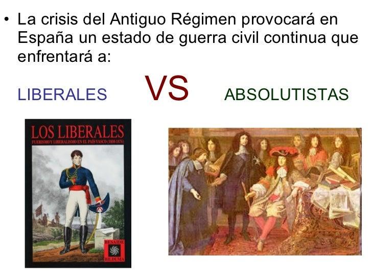 <ul><li>La crisis del Antiguo Régimen provocará en España un estado de guerra civil continua que enfrentará a: </li></ul><...