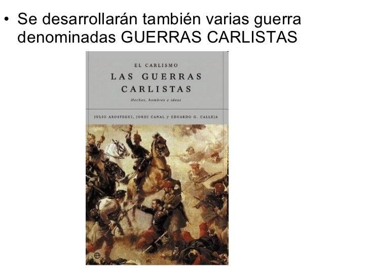 <ul><li>Se desarrollarán también varias guerra denominadas GUERRAS CARLISTAS </li></ul>