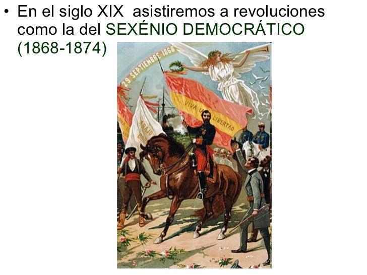 <ul><li>En el siglo XIX  asistiremos a revoluciones como la del  SEXÉNIO DEMOCRÁTICO (1868-1874) </li></ul>