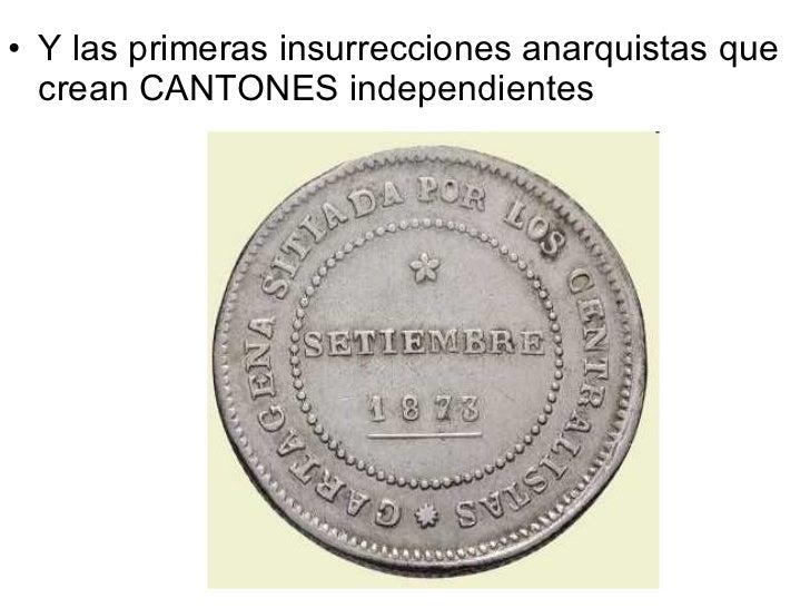 <ul><li>Y las primeras insurrecciones anarquistas que crean CANTONES independientes </li></ul>