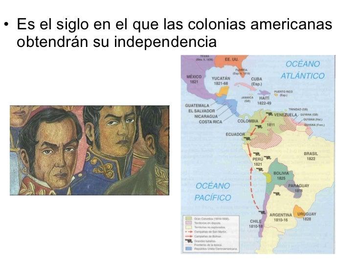 <ul><li>Es el siglo en el que las colonias americanas obtendrán su independencia </li></ul>