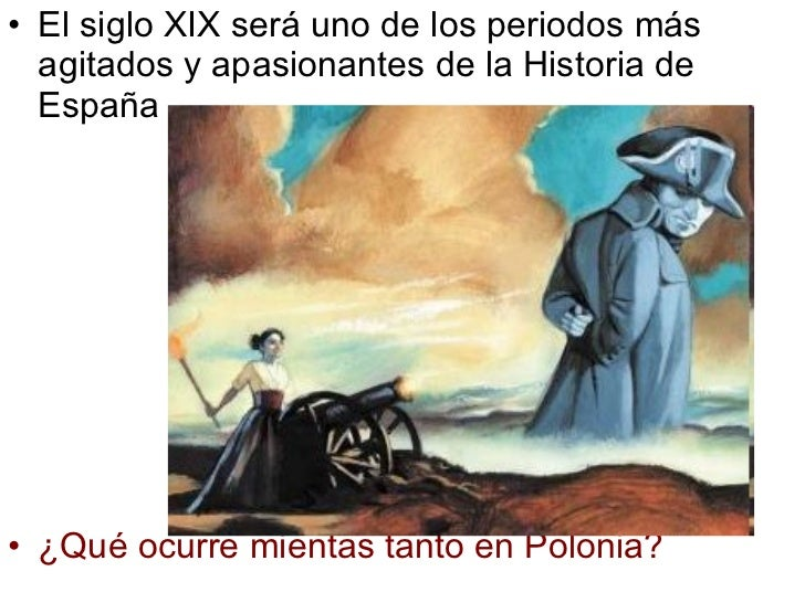 <ul><li>El siglo XIX será uno de los periodos más agitados y apasionantes de la Historia de España </li></ul><ul><li>¿Qué ...