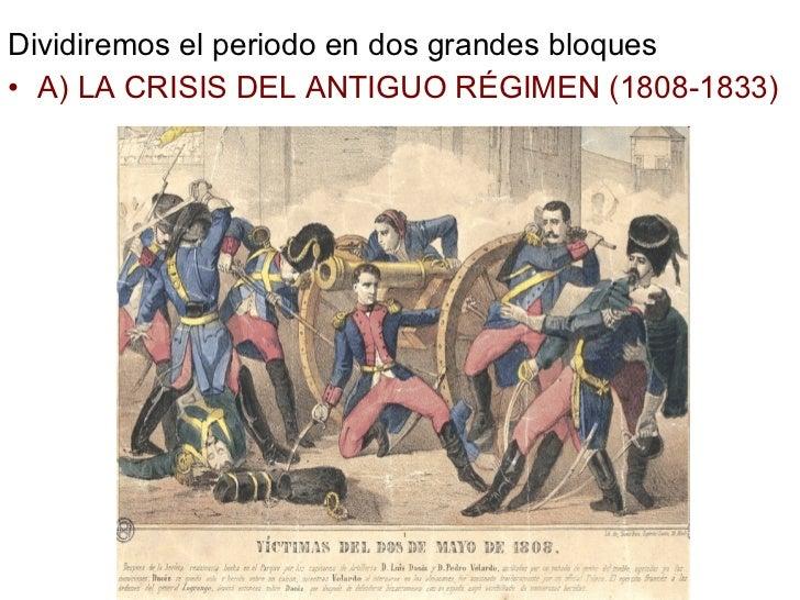 <ul><li>Dividiremos el periodo en dos grandes bloques </li></ul><ul><li>A) LA CRISIS DEL ANTIGUO RÉGIMEN (1808-1833) </li>...