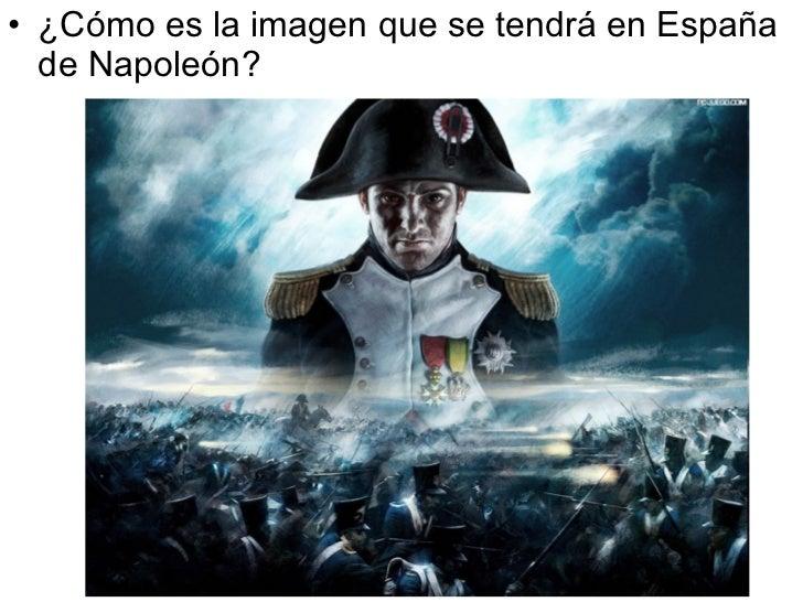 <ul><li>¿Cómo es la imagen que se tendrá en España de Napoleón? </li></ul>