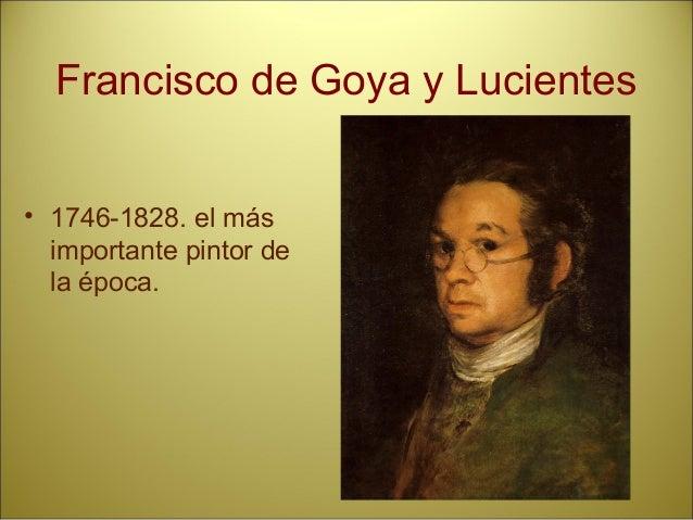 Francisco de Goya y Lucientes • 1746-1828. el más importante pintor de la época.