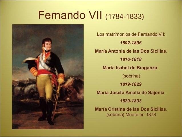 Fernando VII (1784-1833) Los matrimonios de Fernando VII: 1802-1806 María Antonia de las Dos Sicilias. 1816-1818 María Isa...