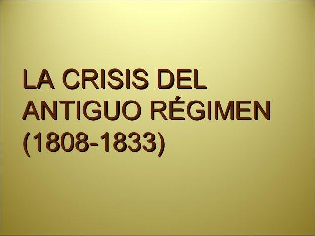 LA CRISIS DELLA CRISIS DEL ANTIGUO RÉGIMENANTIGUO RÉGIMEN (1808-1833)(1808-1833)