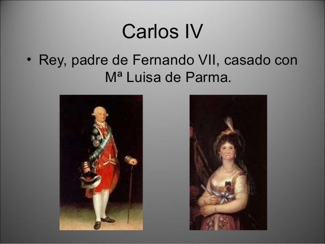 Carlos IV • Rey, padre de Fernando VII, casado con Mª Luisa de Parma.