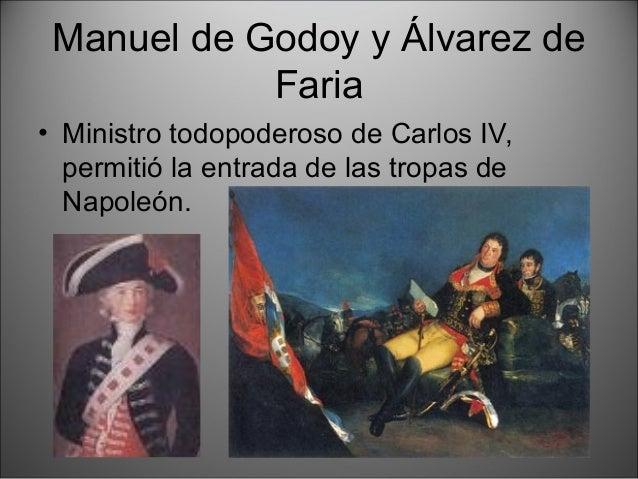 Manuel de Godoy y Álvarez de Faria • Ministro todopoderoso de Carlos IV, permitió la entrada de las tropas de Napoleón.