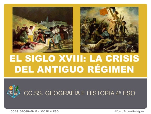 EL SIGLO XVIII: LA CRISISDEL ANTIGUO RÉGIMENCC.SS. GEOGRAFÍA E HISTORIA 4º ESOCC.SS. GEOGRAFÍA E HISTORIA 4º ESO Alfonso E...