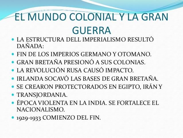 EL MUNDO COLONIAL Y LA GRAN GUERRA  LA ESTRUCTURA DELL IMPERIALISMO RESULTÓ DAÑADA:  FIN DE LOS IMPERIOS GERMANO Y OTOMA...