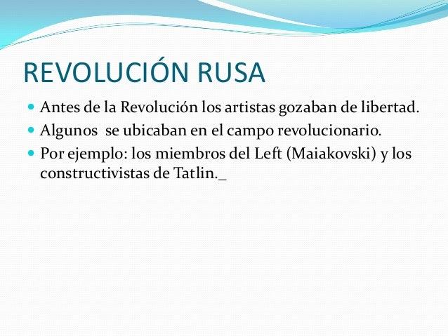 REVOLUCIÓN RUSA  Antes de la Revolución los artistas gozaban de libertad.  Algunos se ubicaban en el campo revolucionari...