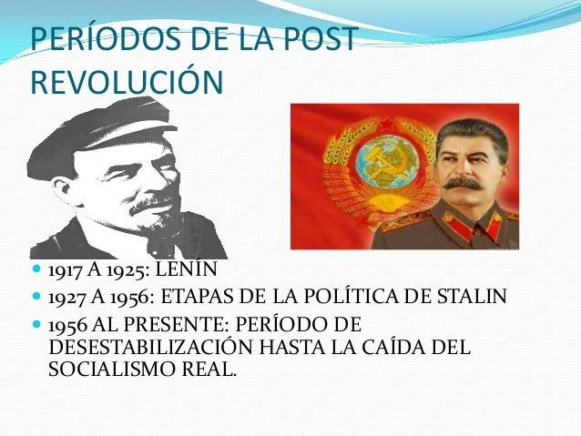 PERÍODOS DE LA POST REVOLUCIÓN  1917 A 1925: LENÍN  1927 A 1956: ETAPAS DE LA POLÍTICA DE STALIN  1956 AL PRESENTE: PER...