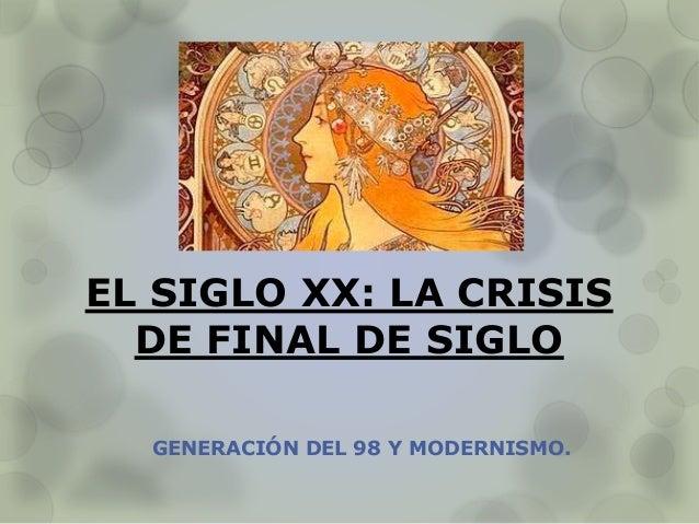 EL SIGLO XX: LA CRISIS DE FINAL DE SIGLO GENERACIÓN DEL 98 Y MODERNISMO.