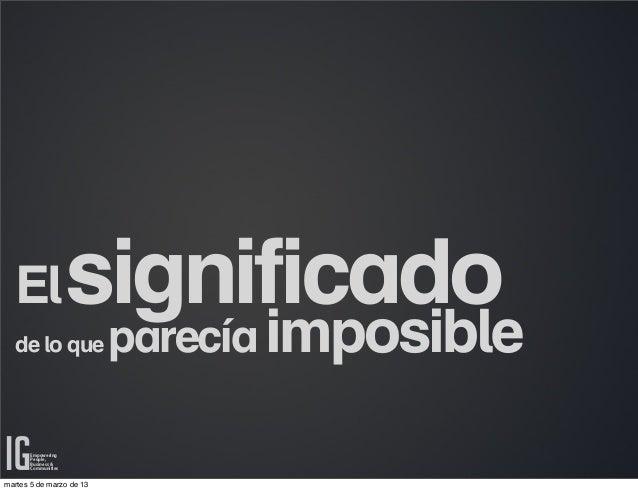 El                 significado  de lo que               parecía imposible       Empowering       People,       Business & ...