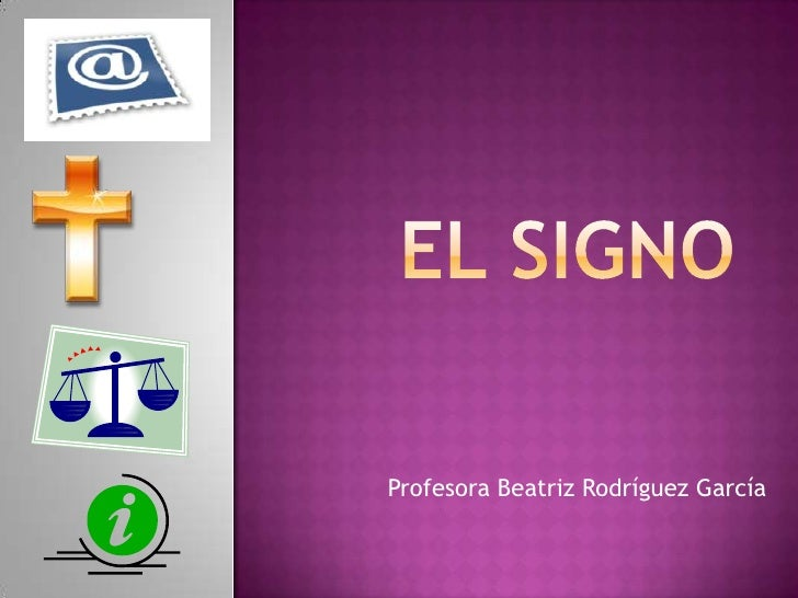 EL SIGNO<br />Profesora Beatriz Rodríguez García<br />