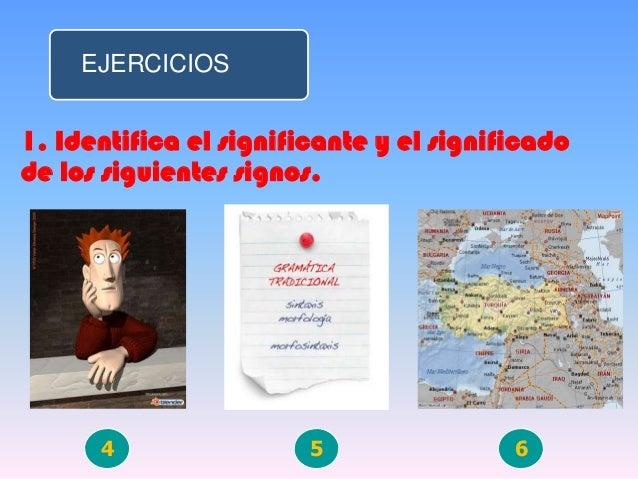 EJERCICIOS1. Identifica el significante y el significadode los siguientes signos.4 5 6