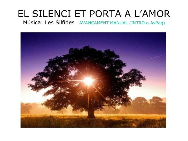 EL SILENCI ET PORTA A L'AMOR Música: Les Silfides AVANÇAMENT MANUAL (INTRO o AvPag)