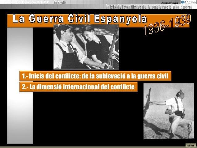 La Guerra Civil Espanyola 1936-1939                                    Armand Figuera              1.- Inicis del conflict...