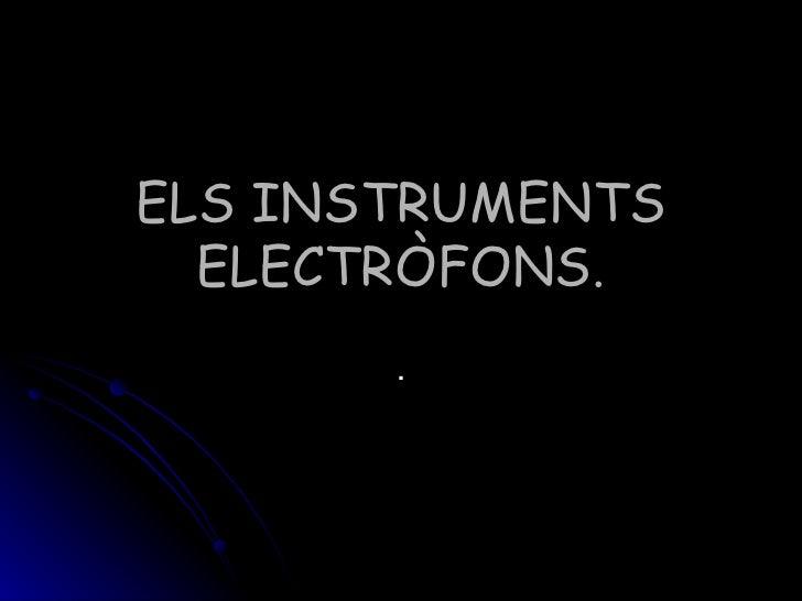 ELS INSTRUMENTS ELECTRÒFONS. .