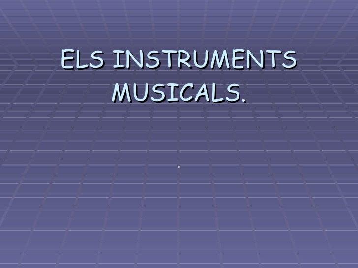ELS INSTRUMENTS MUSICALS. .