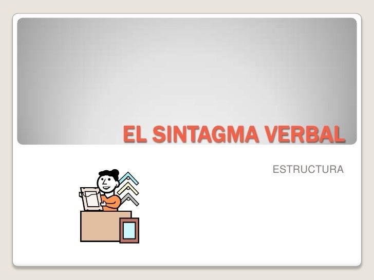 EL SINTAGMA VERBAL             ESTRUCTURA